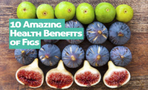 10 Amazing Health Benefits of Figs for Healthy Body & Skin