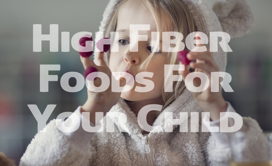 10 High Fiber Foods Your Child Can Eat Everyday