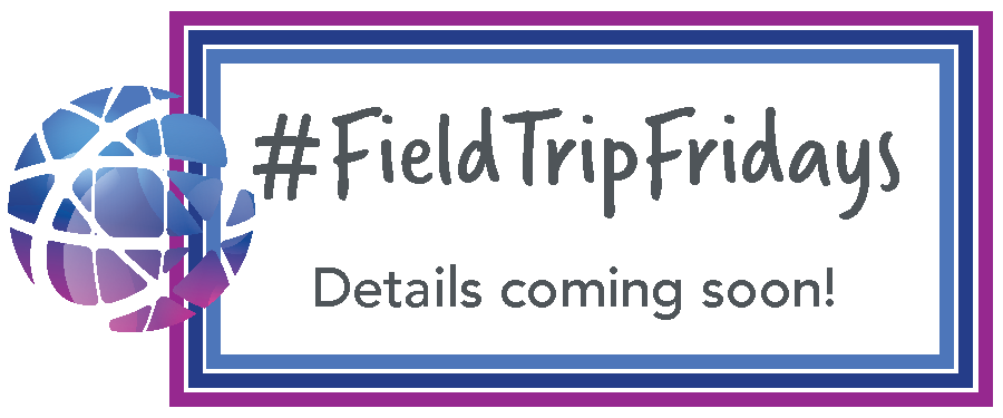 Field Trip Fridays - details coming soon