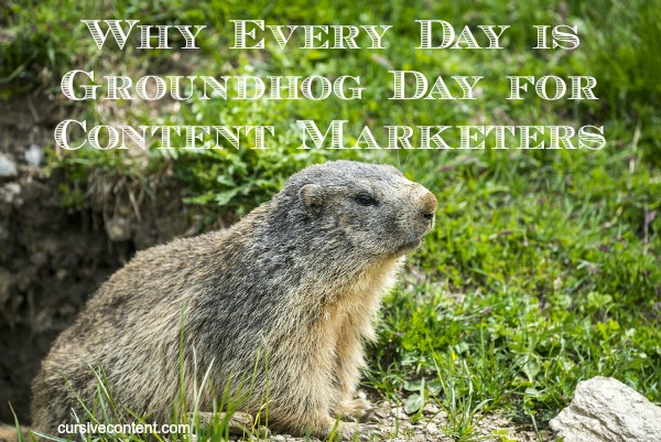 Why every day is Groundhog Day for content marketers