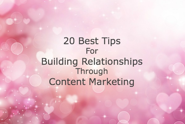 20 best tips for building relationships through content marketing