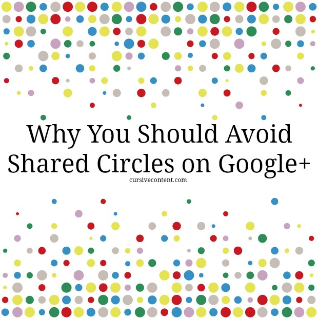 Why You Should Avoid Shared Circles on Google Plus