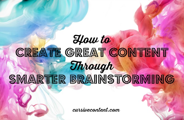 How To Create Great Content Through Smarter Brainstorming
