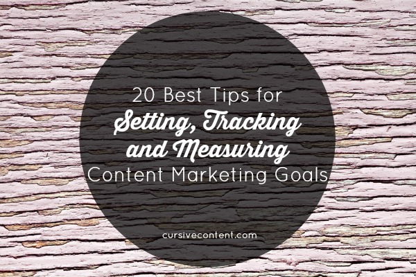 20 Best Tips for Setting Tracking Measuring Content Marketing Goals