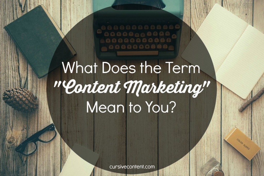 """What Does the Term """"Content Marketing"""" Mean to You?"""