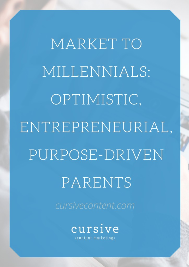 Market to Millennials: Optimistic, Entrepreneurial, Purpose-Driven PARENTS