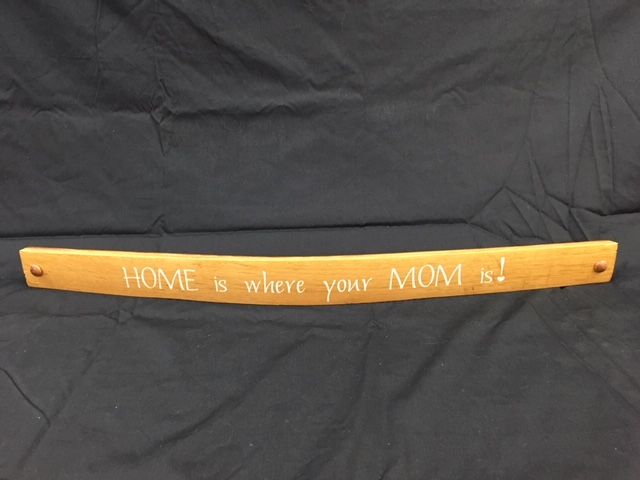 Home Is Where Your Mom Is   Painted Wine Barrel Stave Sign 1