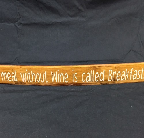 A Meal Without Wine Is Called Breakfast    Painted Wine Barrel Stave Sign 15