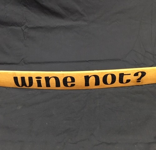 Wine Not?    Painted Wine Barrel Stave Sign 5