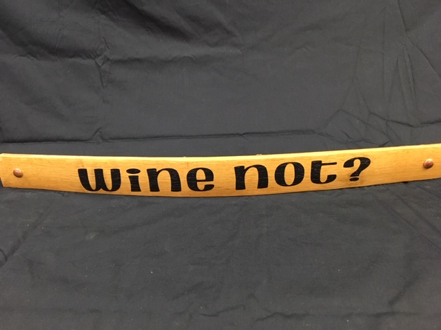 Wine Not?    Painted Wine Barrel Stave Sign 1