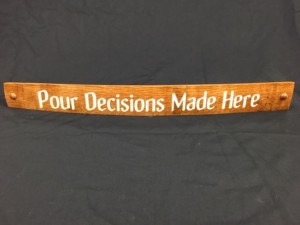 Pour Decisions Made Here     Painted Wine Barrel Stave Sign 3