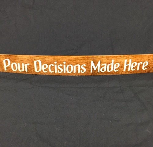 Pour Decisions Made Here     Painted Wine Barrel Stave Sign 12