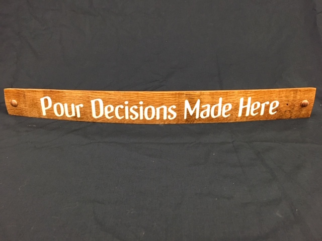 Pour Decisions Made Here     Painted Wine Barrel Stave Sign 1