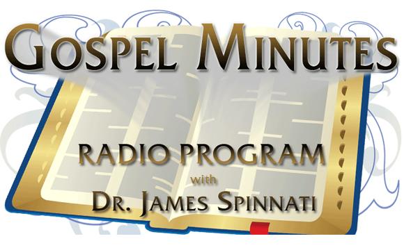 Gospel Minutes with Dr. James Spinnati