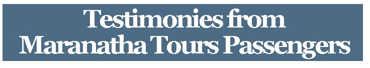 testimonies from maranatha tours passengers
