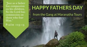 Happy Fathers Day from the Gang at Maranatha Tours
