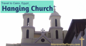 Hanging Church Cairo Egypt 2021 Tours - Maranatha Tours