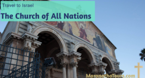Travel with Purpose The Church of All Nations Israel Maranatha Tours