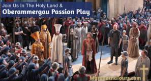 Holy Land & Oberammergau Passion Play 2022 Maranatha Tours