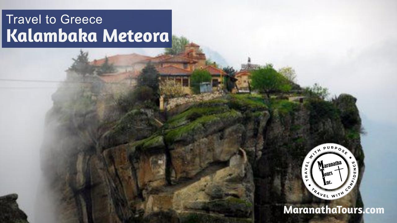 Explore Kalambaka Meteora Greece Travel with Purpose Maranatha Tours