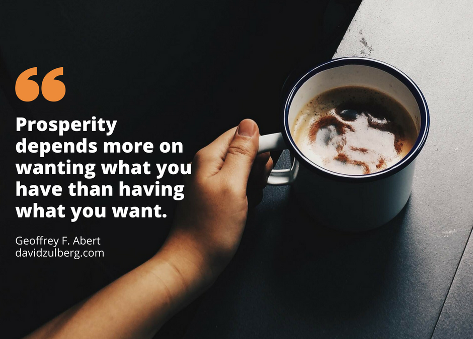 Prosperity depends more on wanting what you have than having what you want