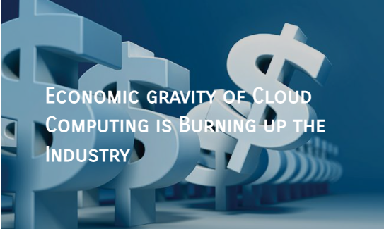 Economic gravity of Cloud Computing is Burning up the Industry