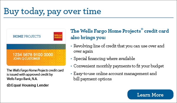Buy today, pay over time. Home project credit card - learn more.