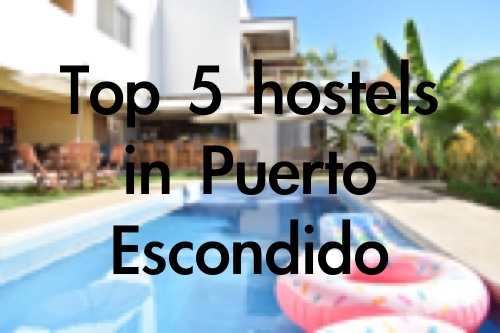Puerto Escondido hostel - top 5 by OurTravelsThruMyLens.com