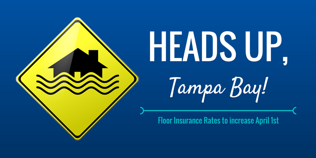 Heads up, Tampa Bay! Flood Insurance Rates to Increase April 1st.