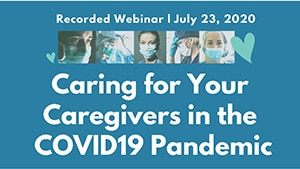 Caring for Your Caregivers in the COVID19 Pandemic