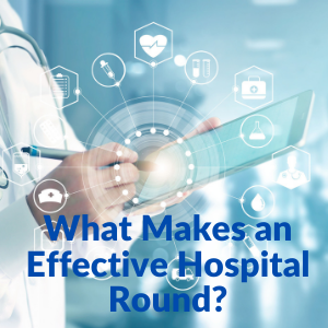 What Makes An Effective Hospital Round?