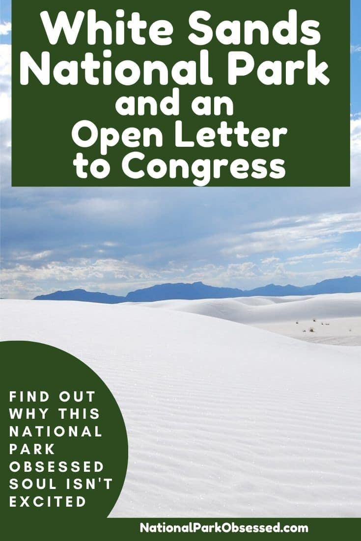 Yesterday, we gained a New National Park. White Sands National Monument was elevated to a National Park. Gaining a New National Park is something to celebrate but it is hard to celebrate when you know that said park didn\'t get additional funding to deal with the crowds, additional infrastructure needs, or even the backlog of maintenance. Here is my open letter to members of Congress.