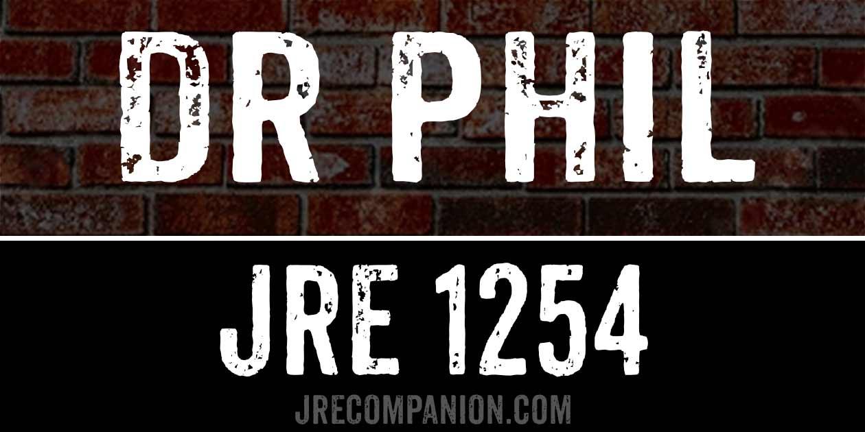Dr Phil / JRE 1254 - JRE Companion