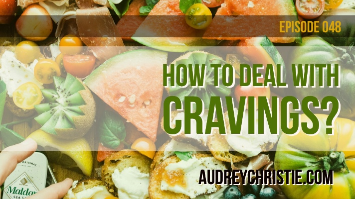 How to deal with cravings? - AudreyChristie.com