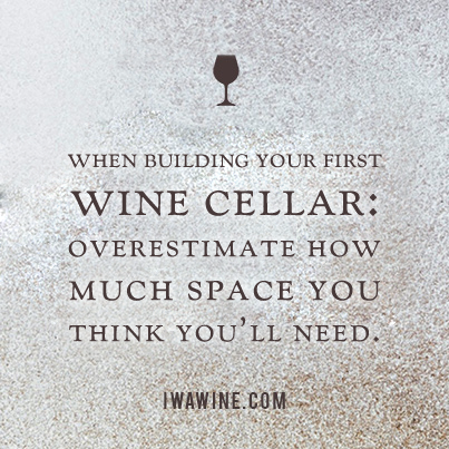 Image: Quote image that reads when building your wine cellar, overestimate how much space you think you'll need