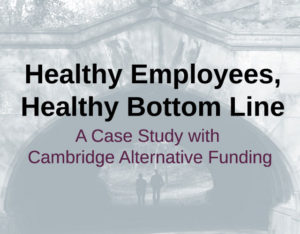 Healthy Employees, A Healthy Bottom Line - A Case Study with Cambridge Alternative Funding
