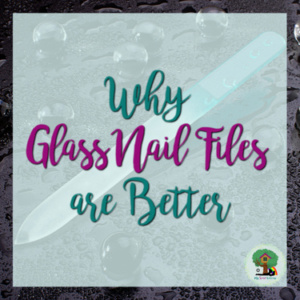 Why Glass Nail Files are Better