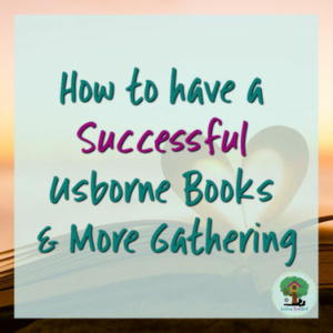 How to have a Successful Usborne Books & More Gathering
