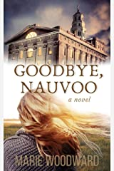 This is an image of the book cover of Goodbye Nauvoo by Marie Woodward.
