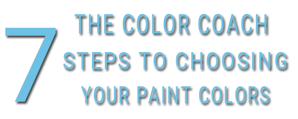 The Color Coach - 7 Steps to Choosing Your Paint Colors
