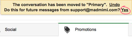 "Gmail Tabs asks ""Do this for future messages?"" Click Yes!"