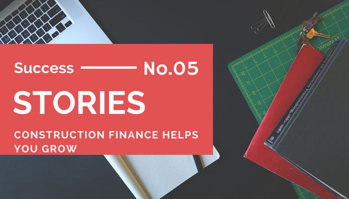 Construction Finance Success Story No 5
