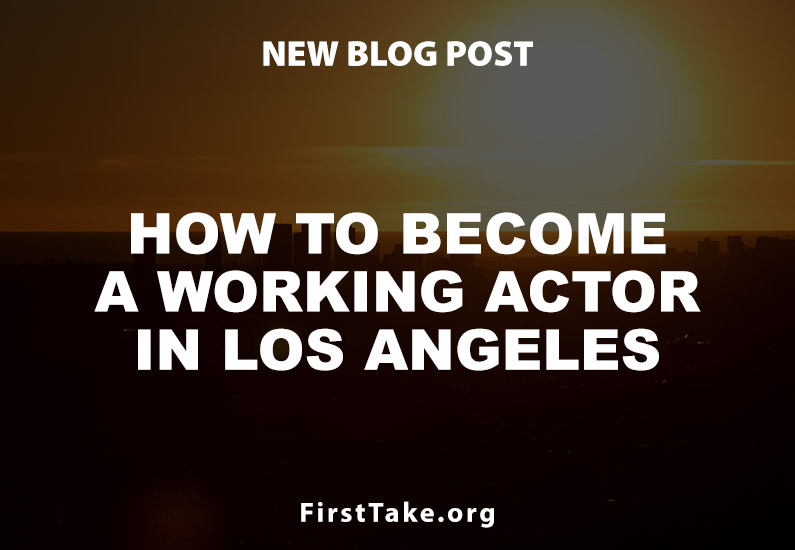 How to become a working actor in Los Angeles