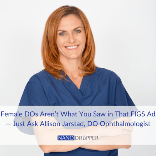 Female DOs Aren't What You Saw in That FIGS Ad — Just Ask Dr. Allison Jarstad, DO Ophthalmologist