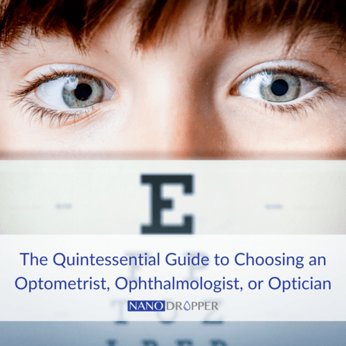 The Quintessential Guide to Choosing An Optometrist, Ophthalmologist, or Optician