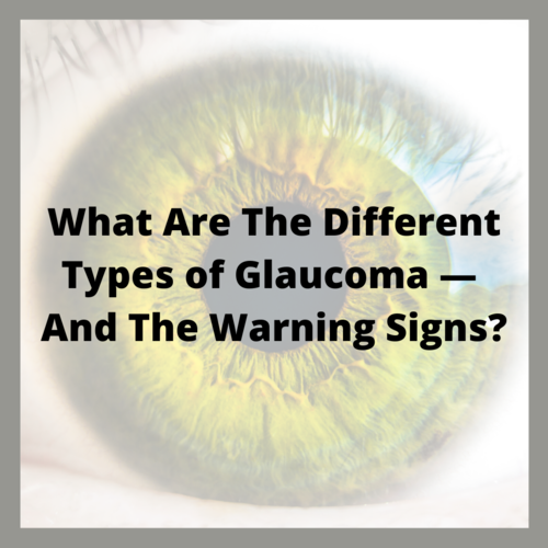 What Are The Different Types of Glaucoma — And The Warning Signs?