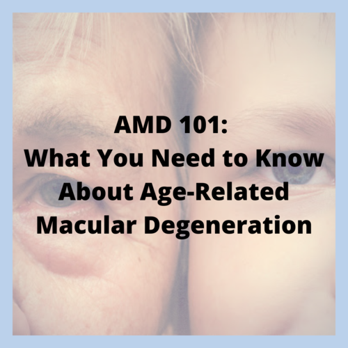 AMD 101: What You Need to Know About Age-Related Macular Degeneration