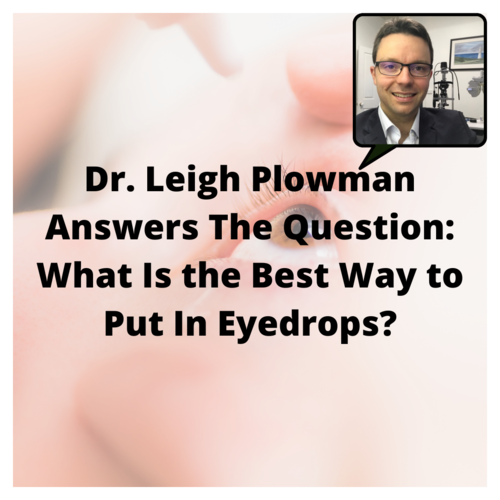 Dr. Leigh Plowman Answers The Question: What Is the Best Way to Put In Eyedrops?