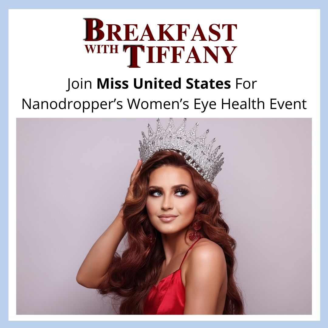 """""""Breakfast With Tiffany"""" — Join Miss United States For Nanodropper's Women's Eye Health Event"""