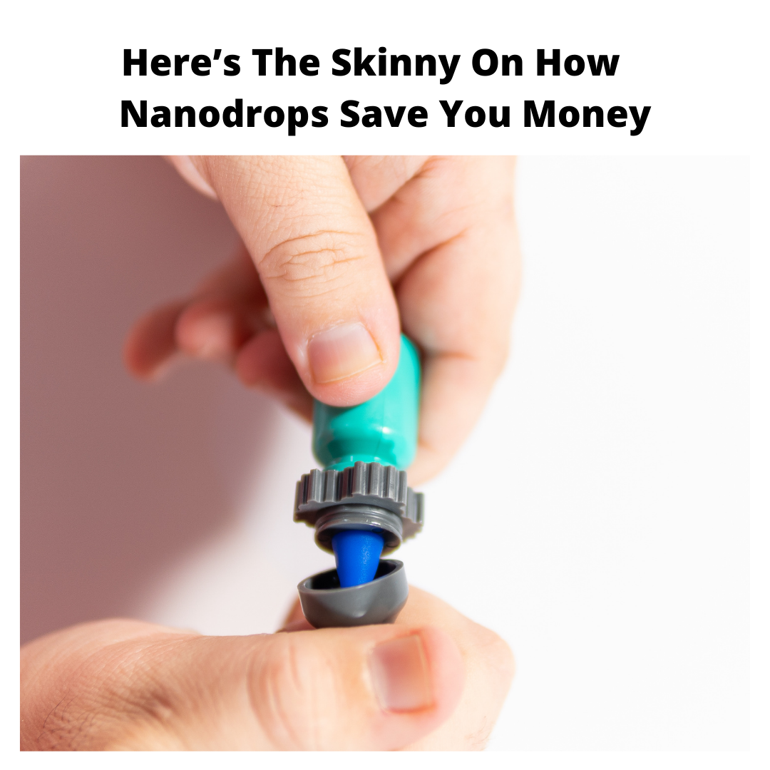 Here's The Skinny On How Nanodrops Save You Money